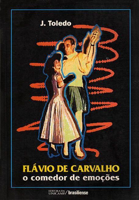 Livro Flávio de Carvalho - O comedor de emoções - J. Toledo - Editora da UNICAMP / Brasiliense